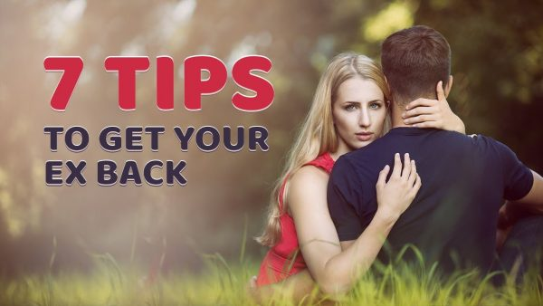 7 Tips To Get Your Ex Back